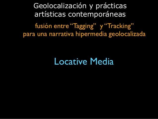 """fusión entre """"Tagging"""" y """"Tracking""""  para una narrativa hipermedia geolocalizada Geolocalización y prácticas artísticas c..."""
