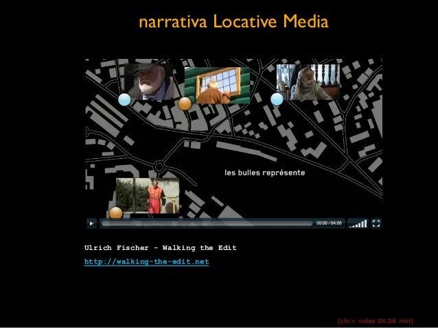 narrativa Locative Media Ulrich Fischer - Walking the Edit http://walking-the-edit.net (clic> video 04.08 min)