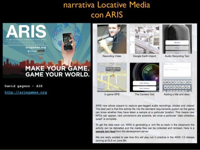 narrativa Locative Media  con ARIS David gagnon - AIS http://arisgames.org