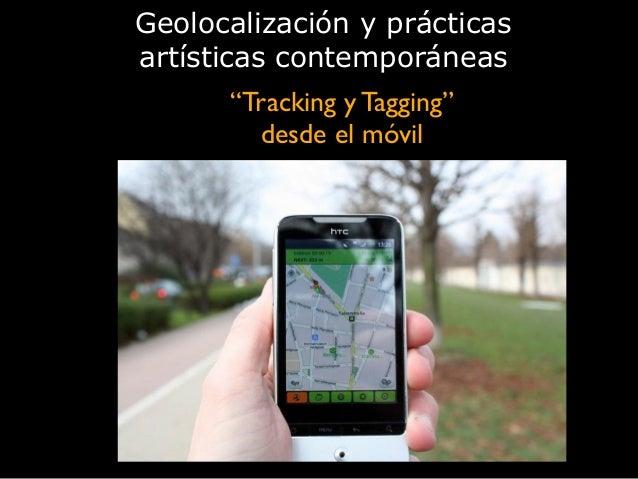 """""""Tracking y Tagging""""  desde el móvil Geolocalización y prácticas artísticas contemporáneas"""