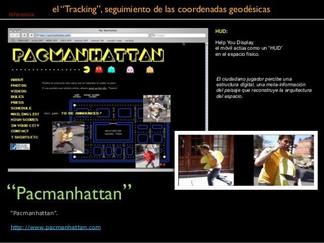 """""""Pacmanhattan"""" referencia. El ciudadano jugador percibe una estructura dígital, una meta-información del paisaje que recon..."""