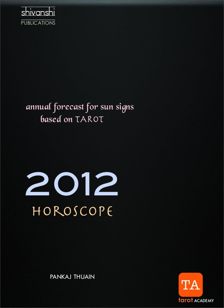 shivanshi annual forecast for sun signs    based on TAROT2012  horoscope       PANKAJ THUAIN                              ...