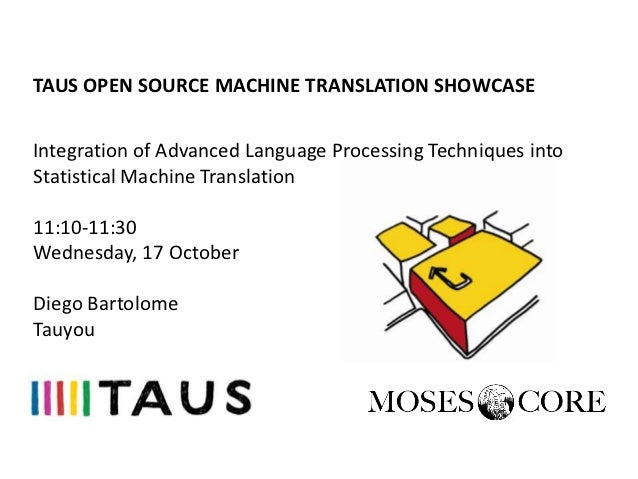 TAUS OPEN SOURCE MACHINE TRANSLATION SHOWCASEIntegration of Advanced Language Processing Techniques intoStatistical Machin...