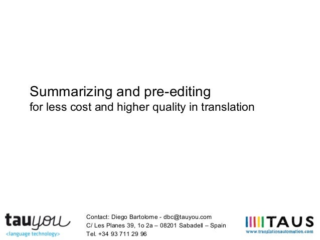 Summarizing and pre-editingfor less cost and higher quality in translationContact: Diego Bartolome - dbc@tauyou.comC/ Les ...