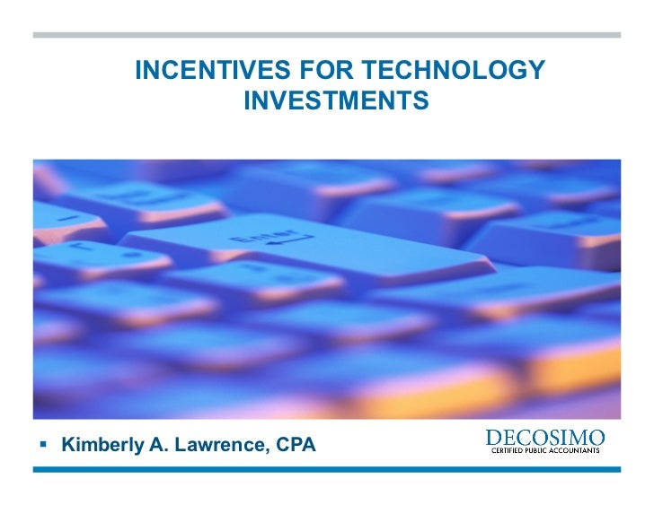 INCENTIVES FOR TECHNOLOGY                INVESTMENTS  Kimberly A. Lawrence, CPA