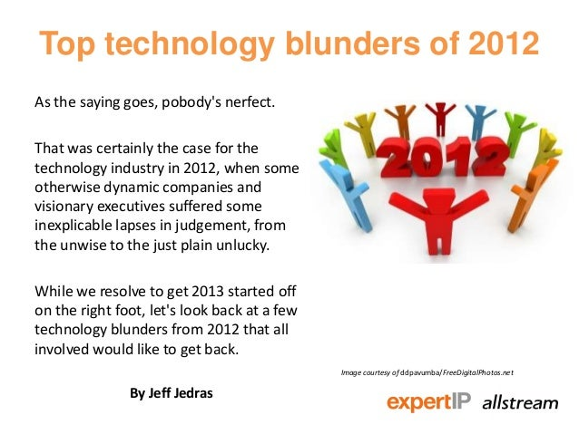 Top technology blunders of 2012As the saying goes, pobodys nerfect.That was certainly the case for thetechnology industry ...