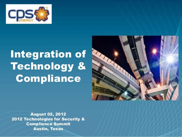 Page 1 Integration of Technology & Compliance August 02, 2012 2012 Technologies for Security & Compliance Summit Austin, T...