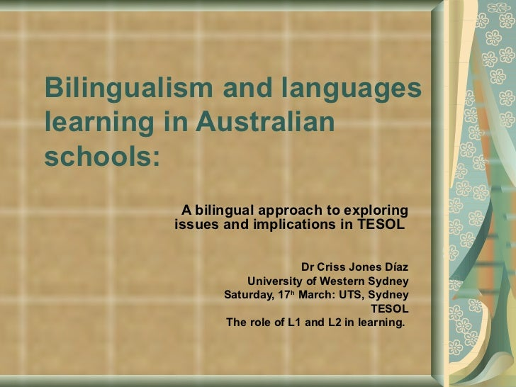 Bilingualism and languageslearning in Australianschools:         A bilingual approach to exploring        issues and impli...