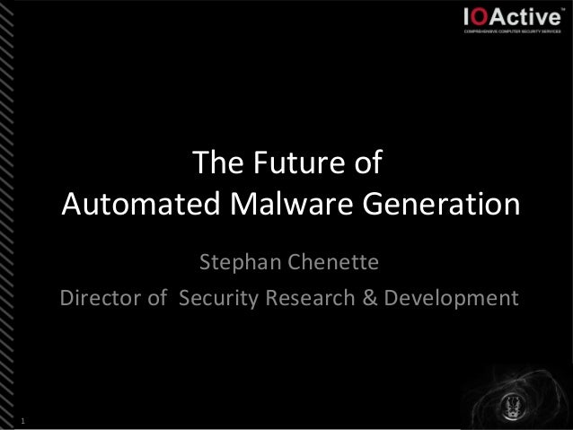 The Future of    Automated Malware Generation                  Stephan Chenette    Director of Security Research & Develop...