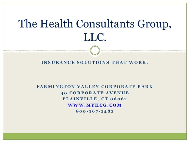 The Health Consultants Group,            LLC.    INSURANCE SOLUTIONS THAT WORK.   FARMINGTON VALLEY CORPORATE PARK        ...