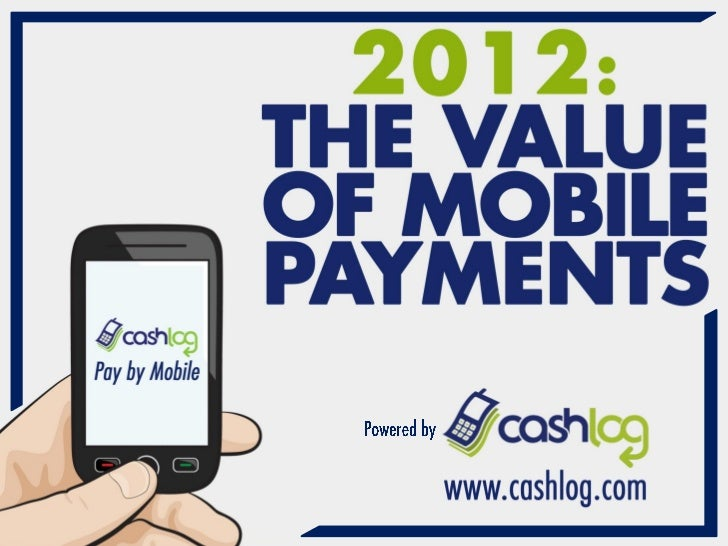 2012: The Value Of Mobile Payments [powered by Cashlog]