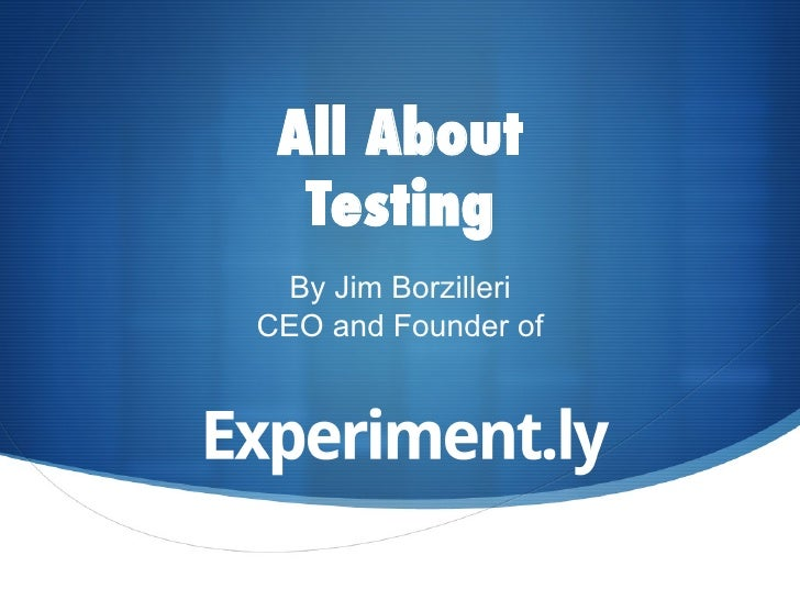 All About  Testing  By Jim BorzilleriCEO and Founder of