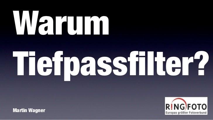 WarumTiefpassfilter?Martin Wagner