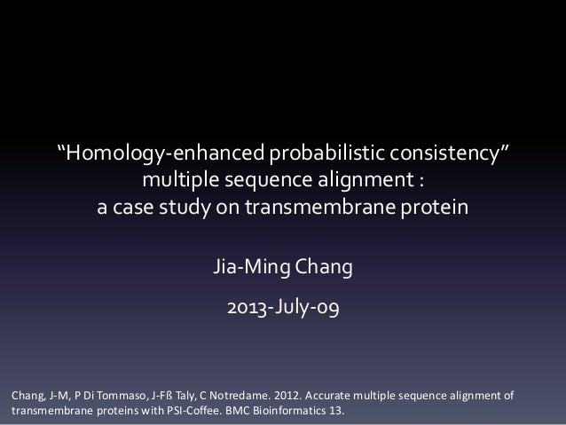 """Homology-enhanced probabilistic consistency"" multiple sequence alignment : a case study on transmembrane protein Jia-Ming..."