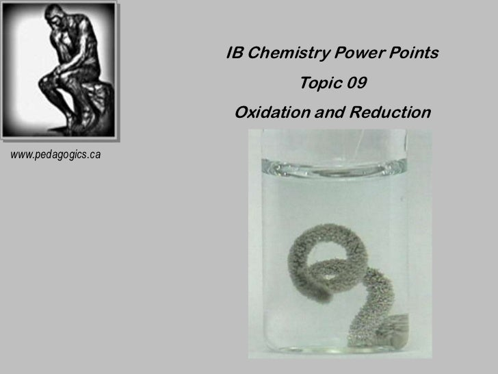 IB Chemistry Power Points                            Topic 09                    Oxidation and Reductionwww.pedagogics.ca