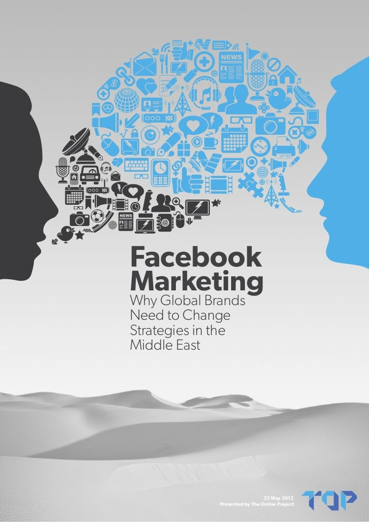 FacebookMarketingWhy Global BrandsNeed to ChangeStrategies in theMiddle East                                 23 May 2012  ...