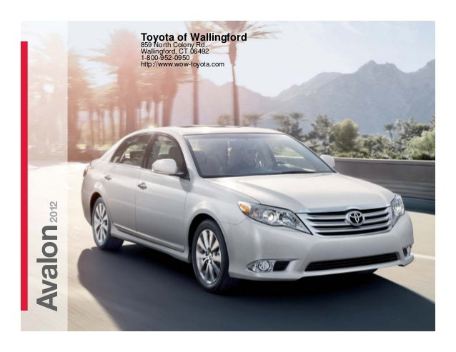 Avalon2012 Toyota of Wallingford 859 North Colony Rd. Wallingford, CT 06492 1-800-952-0950 http://www.wow-toyota.com