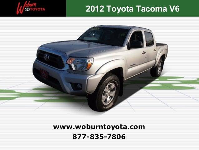 2012 Toyota Tacoma V6www.woburntoyota.com   877-835-7806