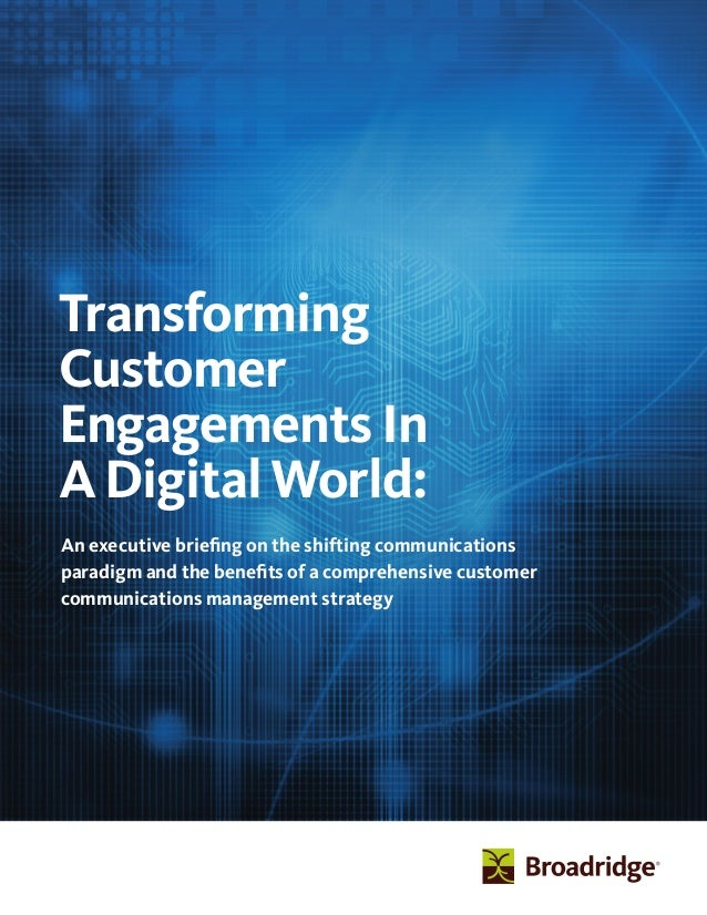 Transforming Customer Engagements In A Digital World: An executive briefing on the shifting communications paradigm and th...
