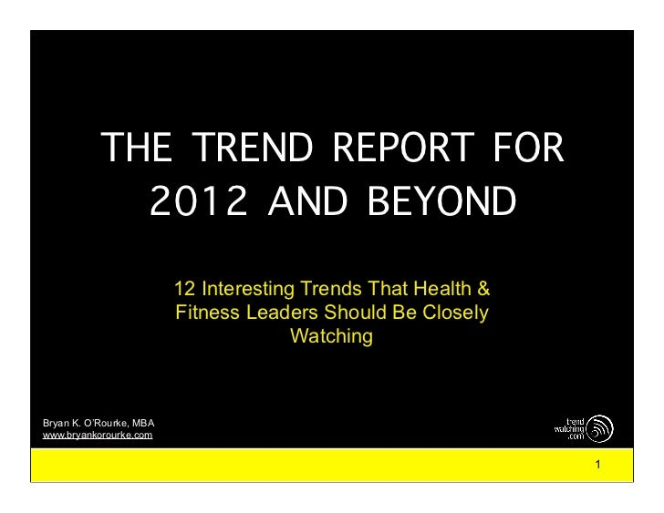 THE TREND REPORT FOR             2012 AND BEYOND                         12 Interesting Trends That Health &              ...