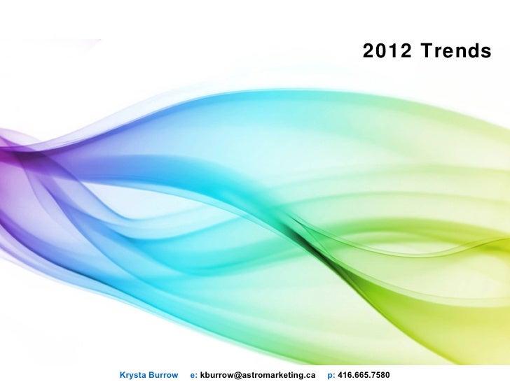 2012 TrendsKrysta Burrow   e: kburrow@astromarketing.ca   p: 416.665.7580