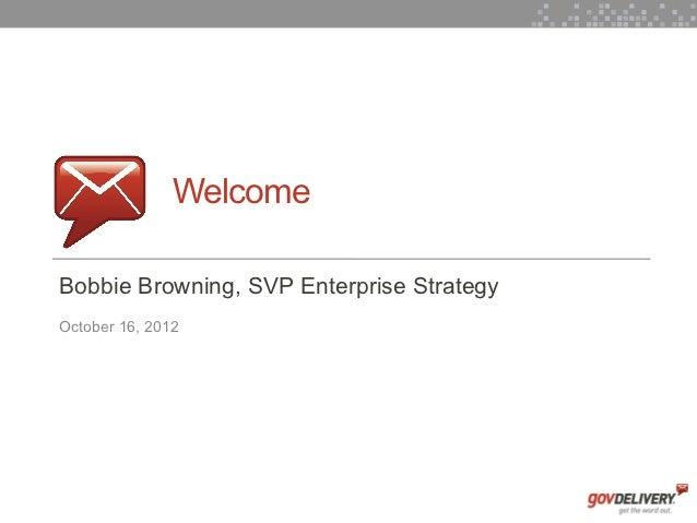 Welcome    Bobbie Browning, SVP Enterprise Strategy    October 16, 20121
