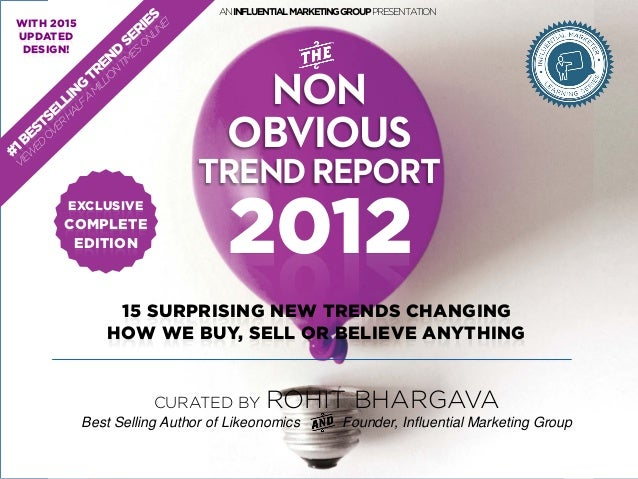 2012 NON OBVIOUS TRENDREPORT CURATED BY ROHIT BHARGAVA Best Selling Author of Likeonomics Founder, Influential Marketing G...