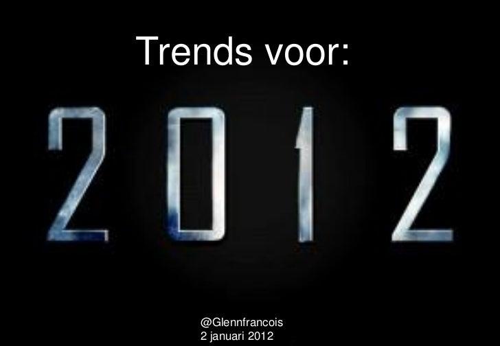 Trends voor:   @Glennfrancois                    1   2 januari 2012