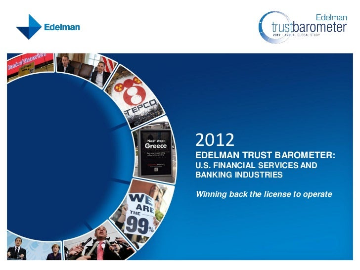 2012EDELMAN TRUST BAROMETER:U.S. FINANCIAL SERVICES ANDBANKING INDUSTRIESWinning back the license to operate