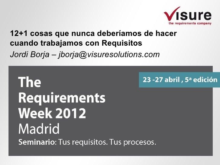 12+1 cosas que nunca deberíamos de hacercuando trabajamos con RequisitosJordi Borja – jborja@visuresolutions.com
