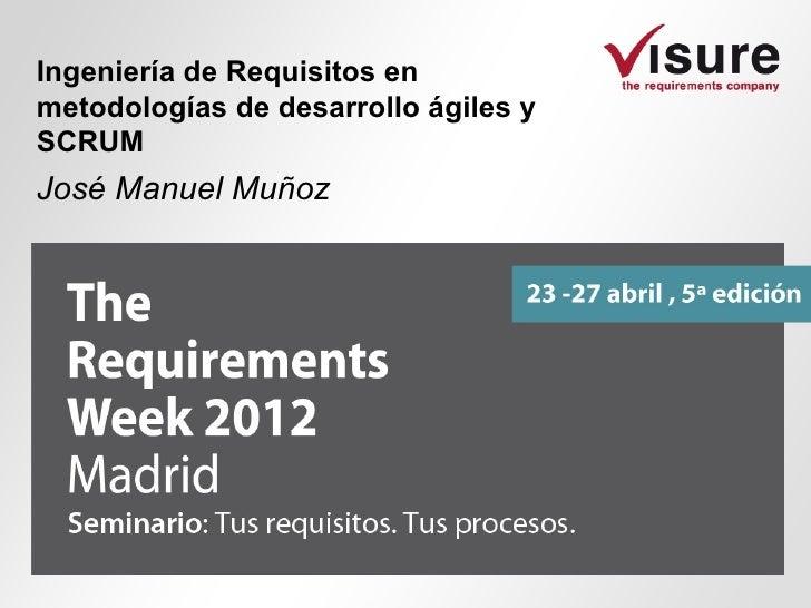 Ingeniería de Requisitos enmetodologías de desarrollo ágiles ySCRUMJosé Manuel Muñoz