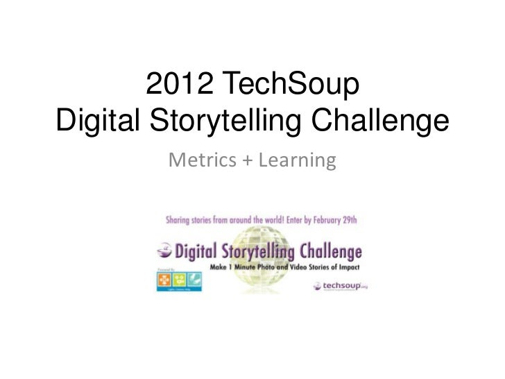 2012 TechSoupDigital Storytelling Challenge        Metrics + Learning