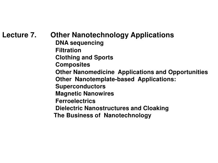 Lecture 7.   Other Nanotechnology Applications             DNA sequencing             Filtration             Clothing and ...