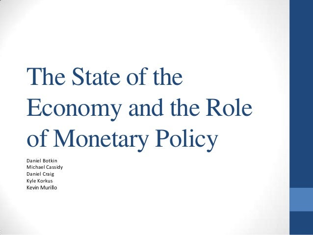 The State of theEconomy and the Roleof Monetary PolicyDaniel BotkinMichael CassidyDaniel CraigKyle KorkusKevin Murillo