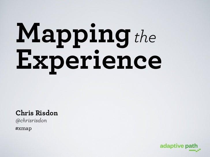 Mapping theExperienceChris Risdon@chrisrisdon#xmap