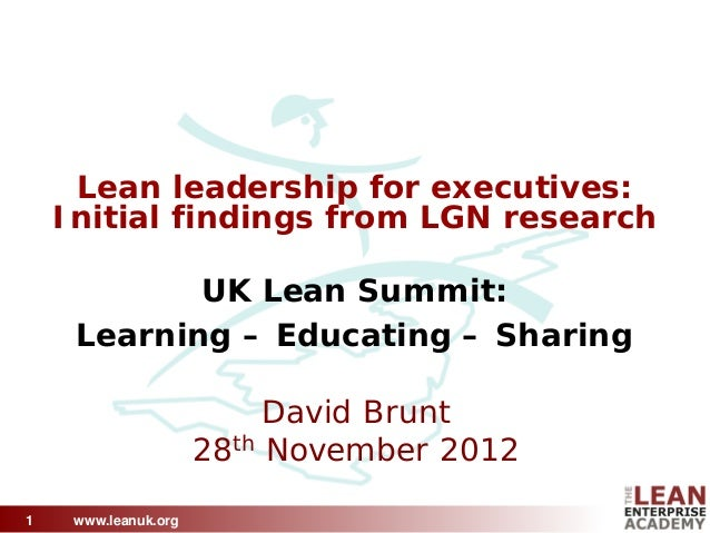 www.leanuk.org Lean leadership for executives: Initial findings from LGN research UK Lean Summit: Learning – Educating – S...