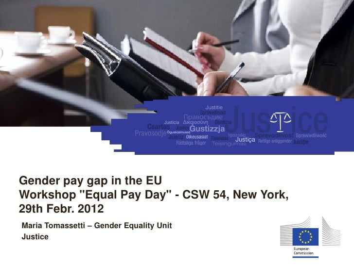 "Equality between women and menGender pay gap in the EUWorkshop ""Equal Pay Day"" - CSW 54, New York,29th Febr. 2012Maria Tom..."