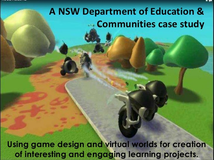 A NSW Department of Education &                  Communities case studyUsing game design and virtual worlds for creation  ...