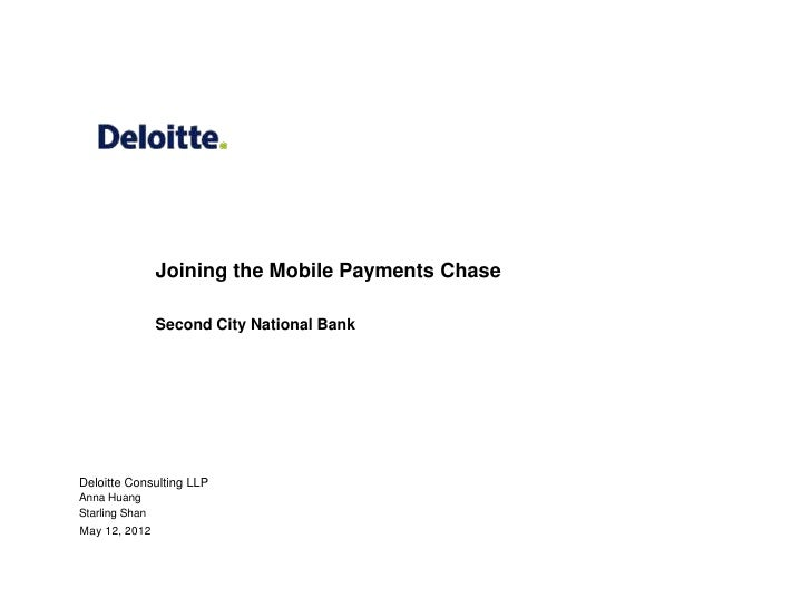Joining the Mobile Payments Chase                Second City National BankDeloitte Consulting LLPAnna HuangStarling ShanMa...