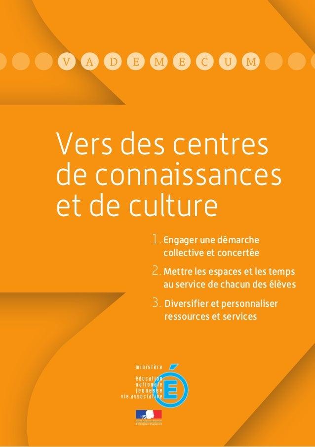 V A D E M E C U M Vers des centres de connaissances et de culture 1. Engager une démarche collective et concertée 2. Mettr...