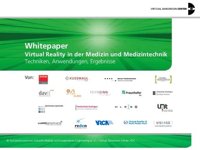 Whitepaper Virtual Reality in der Medizin und Medizintechnik Techniken, Anwendungen, Ergebnisse Von:  © Kompetenzzentrum V...