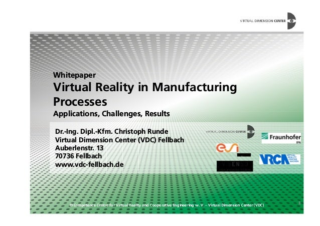 Whitepaper Virtual Reality in Manufacturing Processes Applications, Challenges, Results © Competence Centre for Virtual Re...