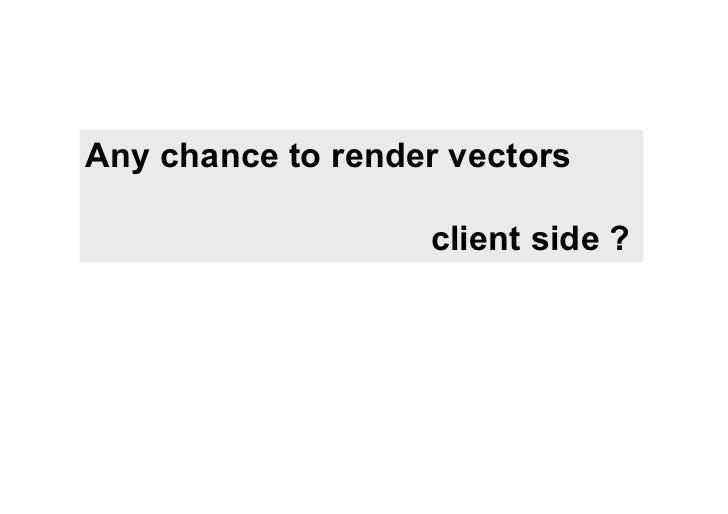 Any chance to render vectors                   client side ?