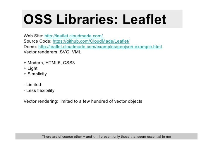 OSS Libraries: LeafletWeb Site: http://leaflet.cloudmade.com/Source Code: https://github.com/CloudMade/Leaflet/Demo: http:...