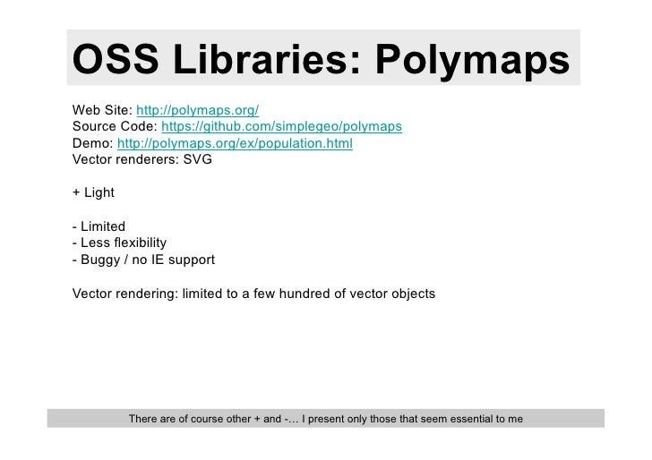OSS Libraries: PolymapsWeb Site: http://polymaps.org/Source Code: https://github.com/simplegeo/polymapsDemo: http://polyma...