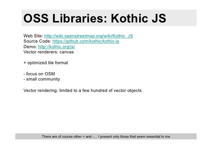 OSS Libraries: Kothic JSWeb Site: http://wiki.openstreetmap.org/wiki/Kothic_JSSource Code: https://github.com/kothic/kothi...