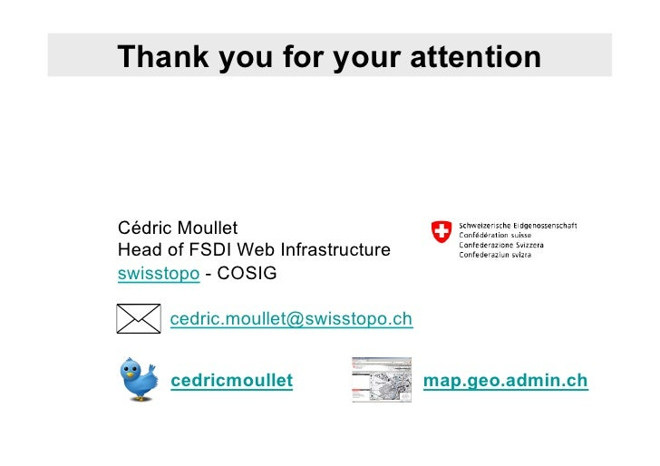 Thank you for your attentionCédric MoulletHead of FSDI Web Infrastructureswisstopo - COSIG     cedric.moullet@swisstopo.ch...