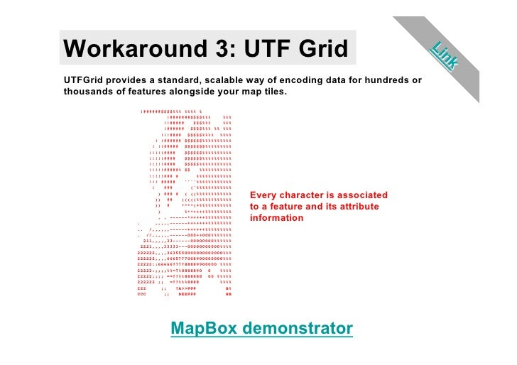 Workaround 3: UTF GridUTFGrid provides a standard, scalable way of encoding data for hundreds orthousands of features alon...