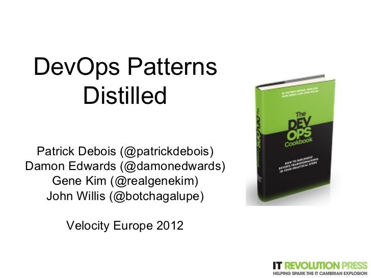 DevOps Patterns    Distilled Patrick Debois (@patrickdebois)Damon Edwards (@damonedwards)    Gene Kim (@realgenekim)   Joh...