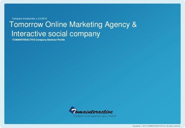 Company Introduction v.3.0 2012Tomorrow Online Marketing Agency &Interactive social companyTOMAINTERACTIVE Company Abstrac...